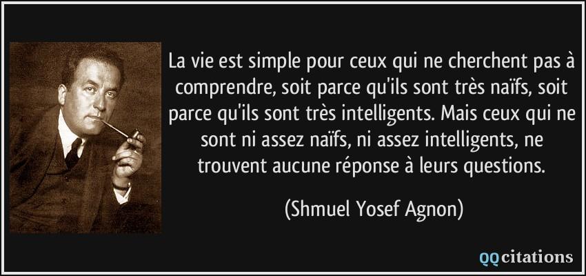 Citation selon notre humeur Quote-la-vie-est-simple-pour-ceux-qui-ne-cherchent-pas-a-comprendre-soit-parce-qu-ils-sont-tres-shmuel-yosef-agnon-180766