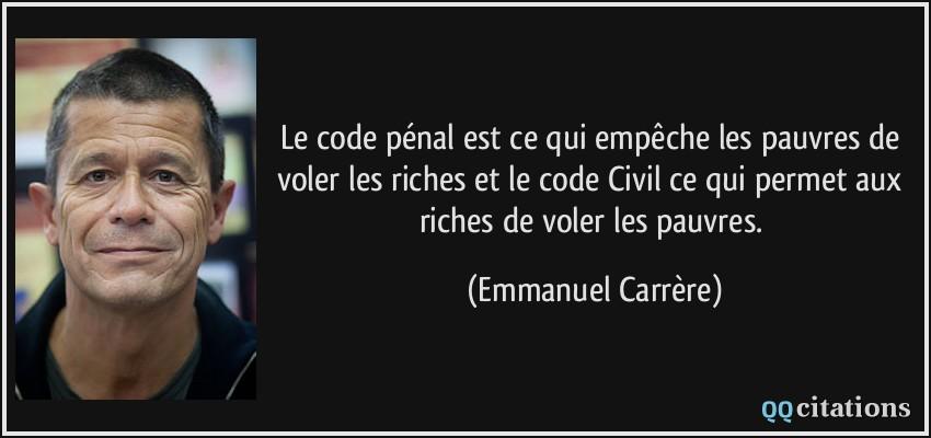 Vox Populi - Page 6 Citation-le-code-penal-est-ce-qui-empeche-les-pauvres-de-voler-les-riches-et-le-code-civil-ce-qui-permet-emmanuel-carrere-122196