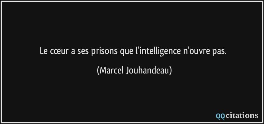 Le Cœur A Ses Prisons Que L Intelligence N Ouvre Pas