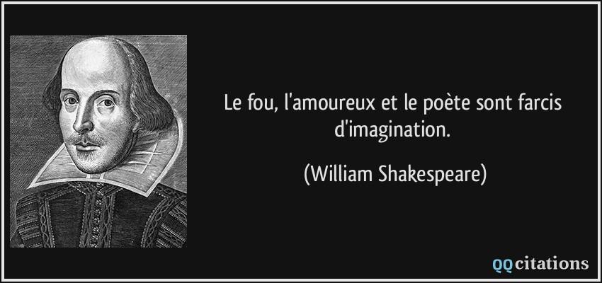 Le Fou L Amoureux Et Le Poète Sont Farcis D Imagination