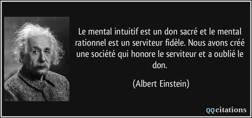 """Résultat de recherche d'images pour """"Le mental intuitif est un don sacré et le mental rationnel est un serviteur fidèle. Nous avons créé une société qui honore le serviteur et a oublié le don. Albert Einstein"""""""
