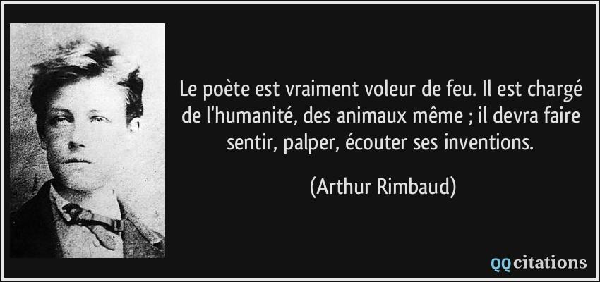 Le poète est vraiment voleur de feu. Il est chargé de l'humanité ...