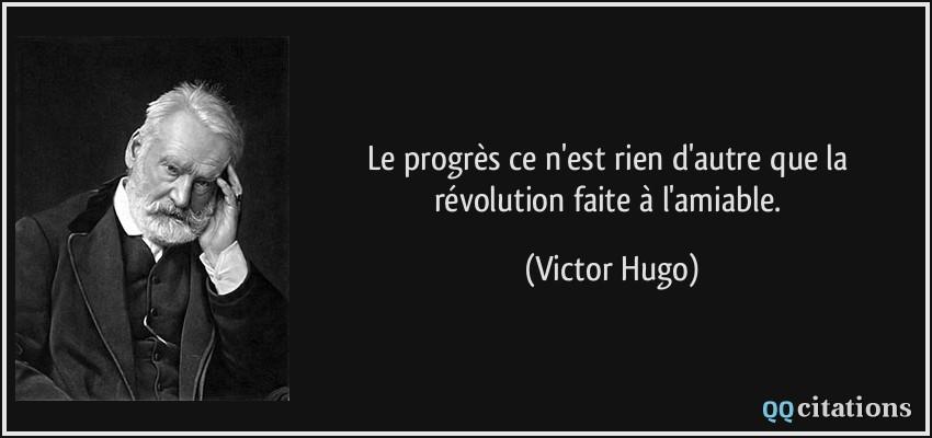 Le Progres Ce N Est Rien D Autre Que La Revolution Faite A L Amiable