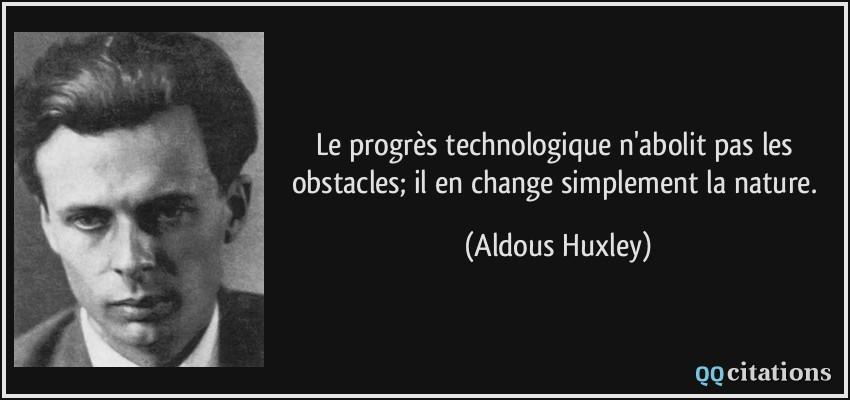 Le Progres Technologique N Abolit Pas Les Obstacles Il En Change