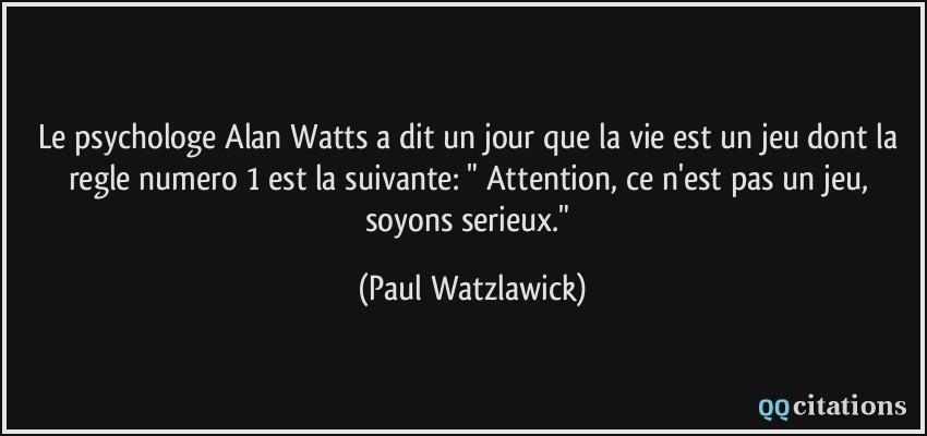 Le psychologe Alan Watts a dit un jour que la vie est un jeu dont la ...