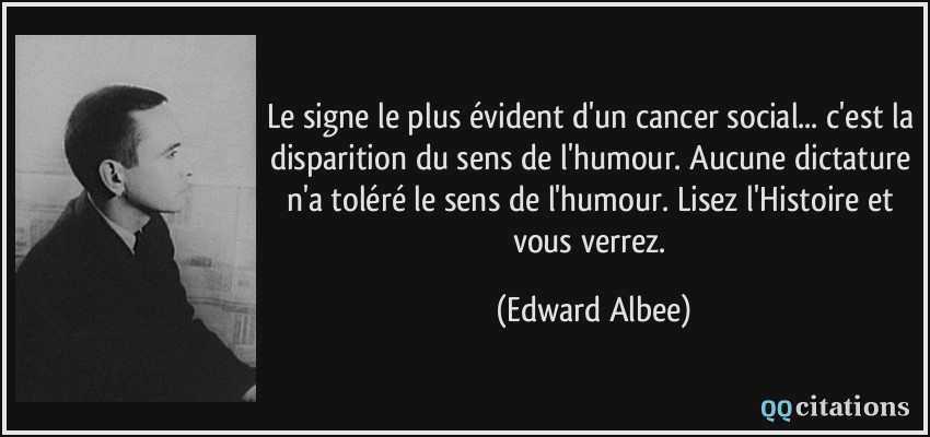 citations Quote-le-signe-le-plus-evident-d-un-cancer-social-c-est-la-disparition-du-sens-de-l-humour-aucune-edward-albee-156409