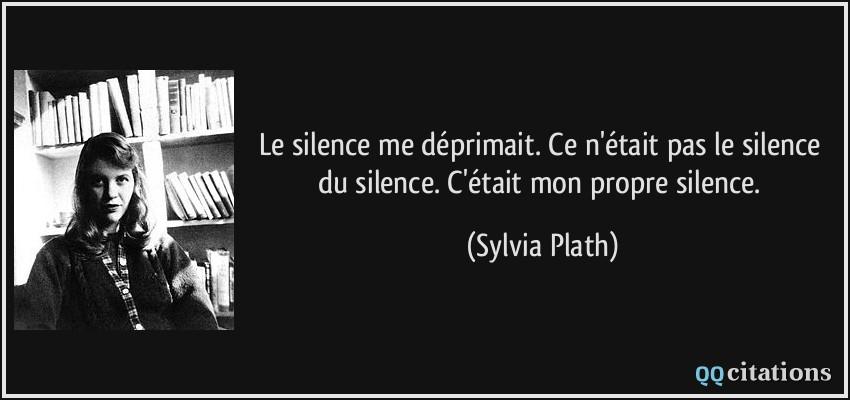 pas le silence du silence C 39 tait mon propre silence Sylvia Plath