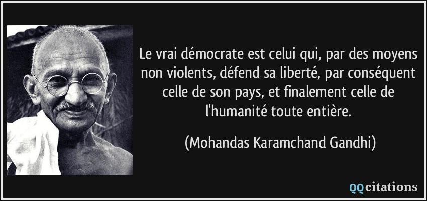 external image quote-le-vrai-democrate-est-celui-qui-par-des-moyens-non-violents-defend-sa-liberte-par-consequent-mohandas-karamchand-gandhi-125141.jpg