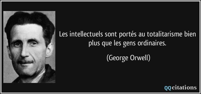 Les Intellectuels Sont Portes Au Totalitarisme Bien Plus Que Les