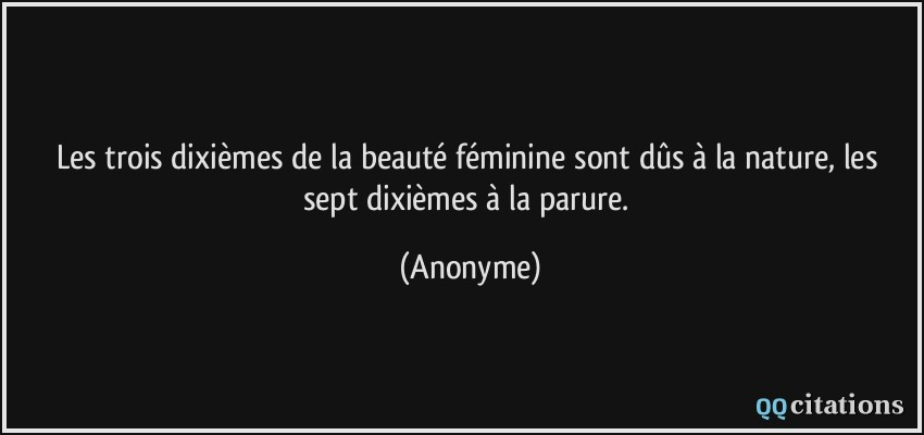 Les trois dixièmes de la beauté féminine sont dûs à la nature, les