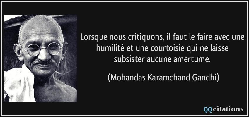 Amour ou peur il faut choisir  Quote-lorsque-nous-critiquons-il-faut-le-faire-avec-une-humilite-et-une-courtoisie-qui-ne-laisse-mohandas-karamchand-gandhi-150334