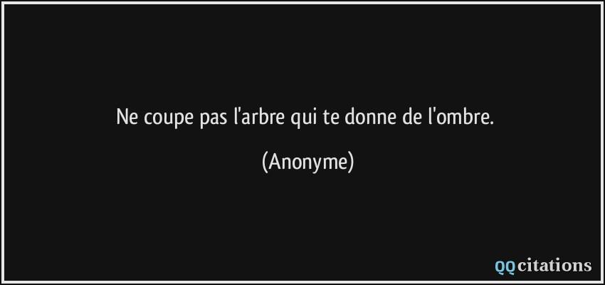 Ne Coupe Pas L Arbre Qui Te Donne De L Ombre