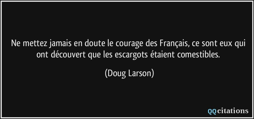 Joyeuses fêtes à la communauté :D Quote-ne-mettez-jamais-en-doute-le-courage-des-francais-ce-sont-eux-qui-ont-decouvert-que-les-doug-larson-196592