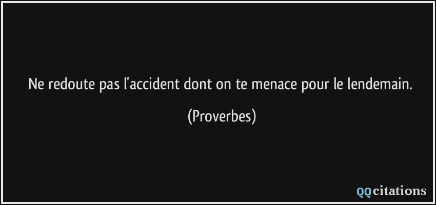 Ne Redoute Pas L Accident Dont On Te Menace Pour Le Lendemain