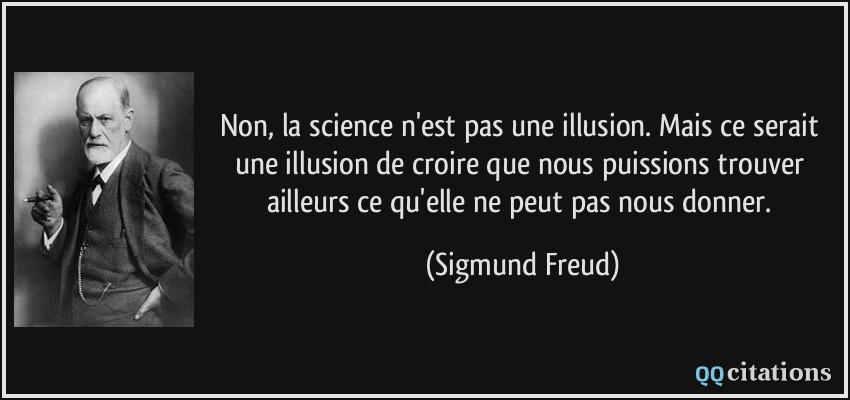 Citaten Freud : Non la science n est pas une illusion mais ce serait