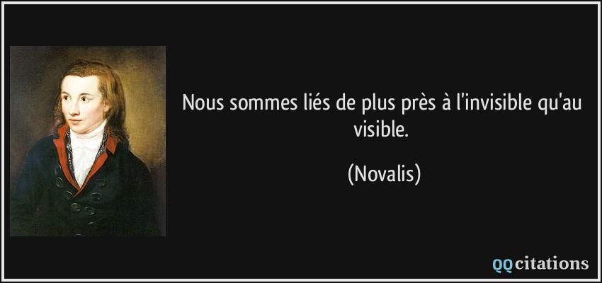 Des citations... juste pour se faire du bien  - Page 11 Quote-nous-sommes-lies-de-plus-pres-a-l-invisible-qu-au-visible-novalis-183855