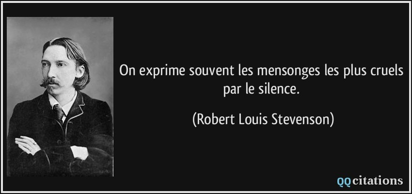 On exprime souvent les mensonges les plus cruels par le silence.  - Robert Louis Stevenson