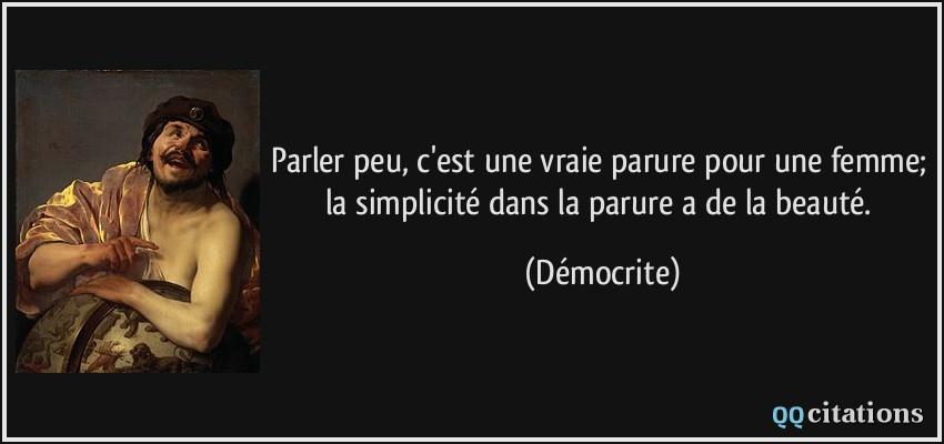 citations Quote-parler-peu-c-est-une-vraie-parure-pour-une-femme-la-simplicite-dans-la-parure-a-de-la-beaute-democrite-173401
