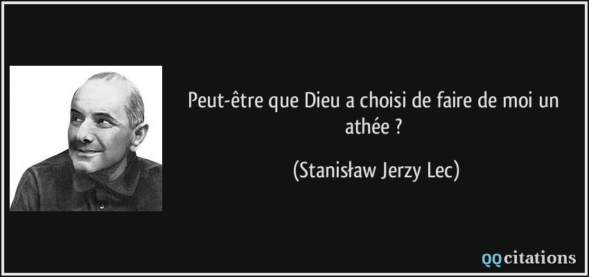Peut-être que Dieu a choisi de faire de moi un athée ? - Stanisław Jerzy Lec
