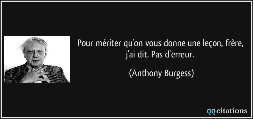 ... donne une leçon, frère, j'ai dit. Pas d'erreur. - Anthony Burgess