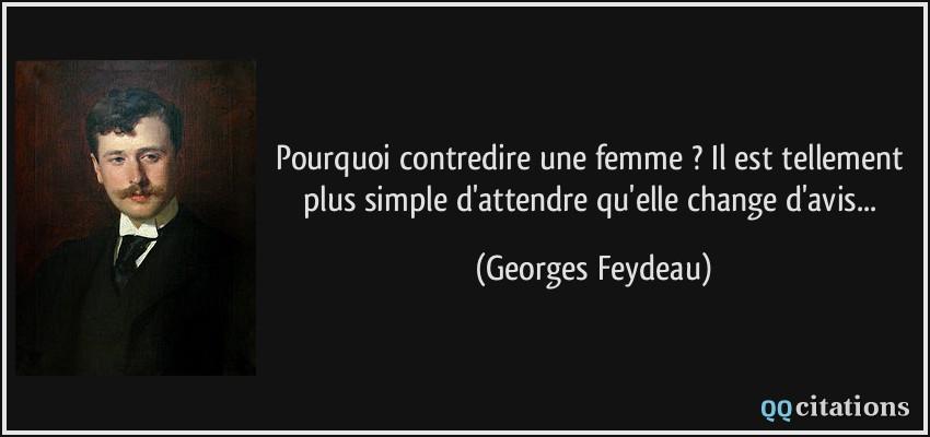 http://qqcitations.com/images-citations/quote-pourquoi-contredire-une-femme-il-est-tellement-plus-simple-d-attendre-qu-elle-change-d-avis-georges-feydeau-175679.jpg