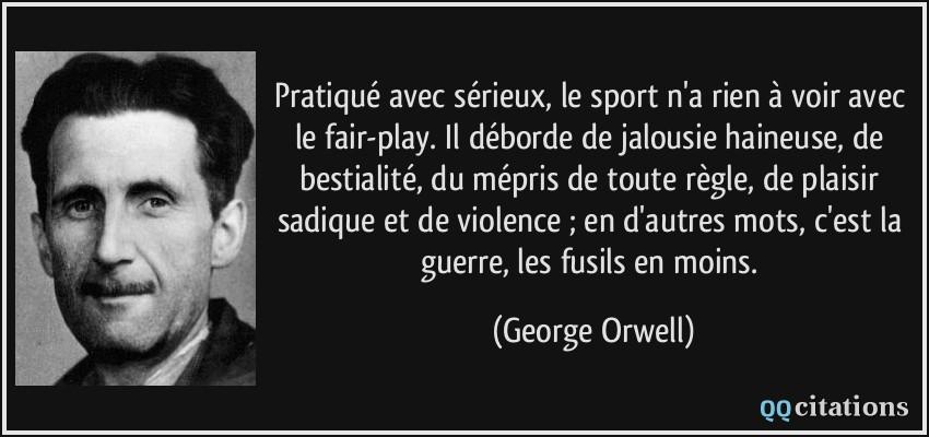 Pratique Avec Serieux Le Sport N A Rien A Voir Avec Le Fair Play Il Deborde De Jalousie Haineuse De Bestialite