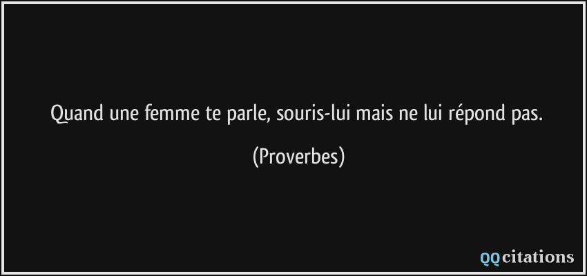 citations Quote-quand-une-femme-te-parle-souris-lui-mais-ne-lui-repond-pas-proverbes-184227