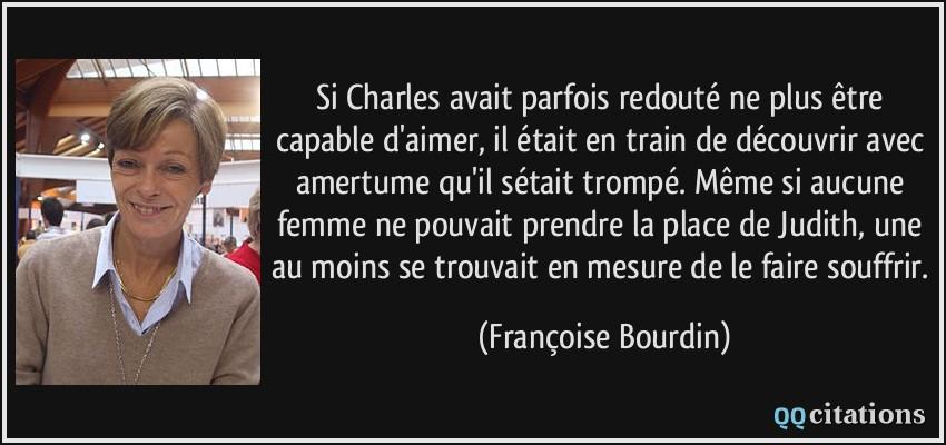 Si Charles Avait Parfois Redoute Ne Plus Etre Capable D Aimer Il Etait En Train De Decouvrir Avec Amertume Qu Il