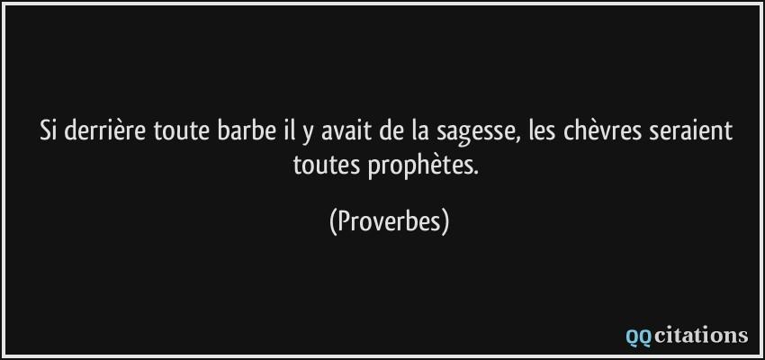 citations Quote-si-derriere-toute-barbe-il-y-avait-de-la-sagesse-les-chevres-seraient-toutes-prophetes-proverbes-180240