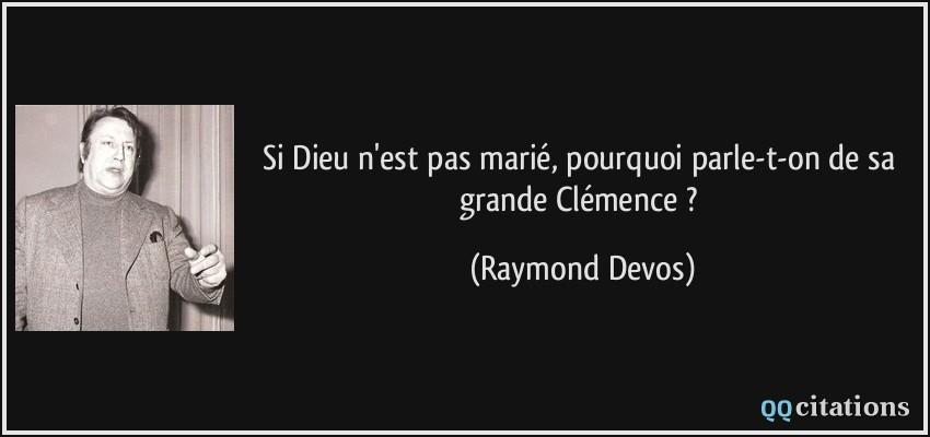 Bon Lundi Quote-si-dieu-n-est-pas-marie-pourquoi-parle-t-on-de-sa-grande-clemence-raymond-devos-159798