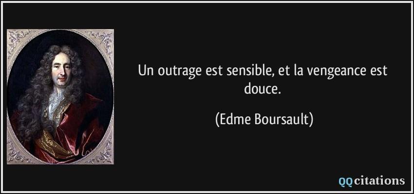 Un Outrage Est Sensible Et La Vengeance Est Douce
