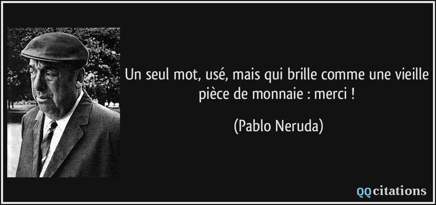 Citations que nous aimons Quote-un-seul-mot-use-mais-qui-brille-comme-une-vieille-piece-de-monnaie-merci-pablo-neruda-172513