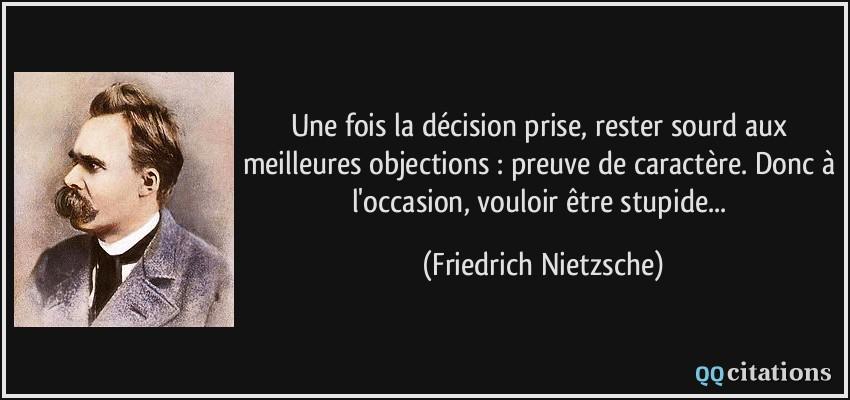 ... . Donc à l'occasion, vouloir être stupide... - Friedrich Nietzsche